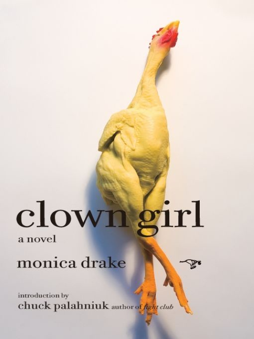 Clown Girl: A Novel By: Monica Drake