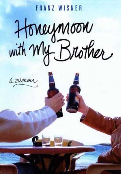 Honeymoon with My Brother By: Franz Wisner
