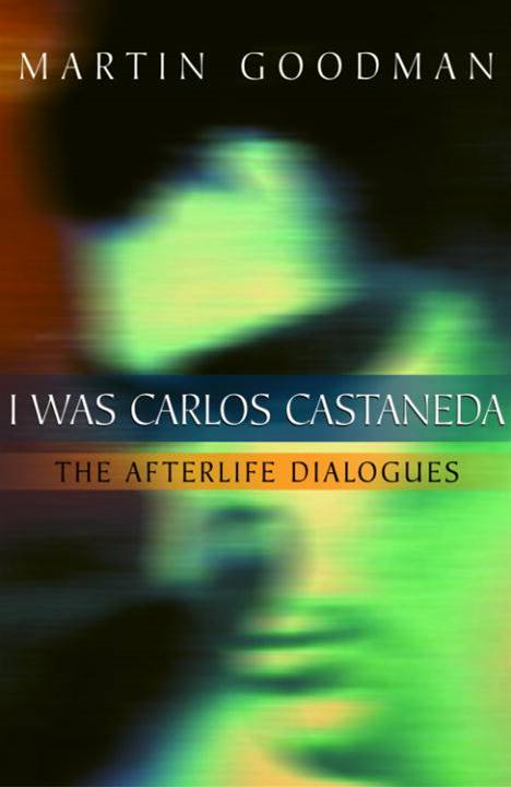 I Was Carlos Castaneda By: Martin Goodman