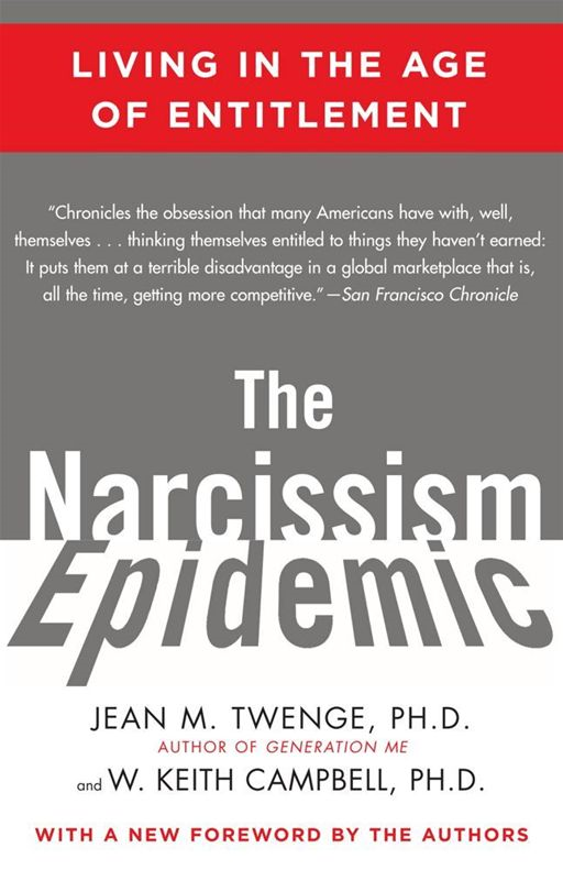 The Narcissism Epidemic By: Jean M. Twenge Ph.D.,W. Keith Campbell Ph.D.