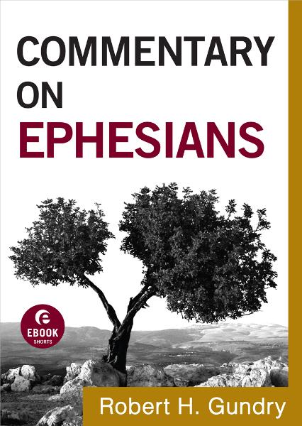 Commentary on Ephesians (Commentary on the New Testament Book #10) By: Robert H. Gundry