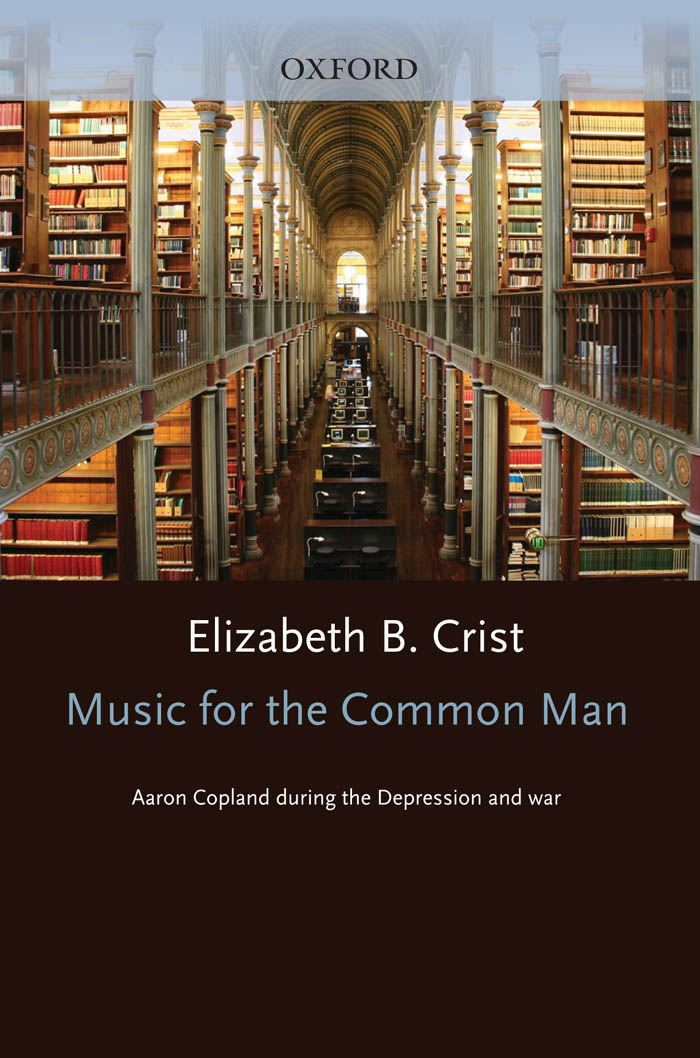 Music for the Common Man : Aaron Copland during the Depression and War By: Elizabeth Bergman Crist