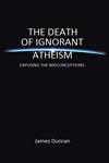 The Death Of Ignorant Atheism