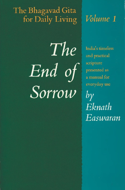 The End of Sorrow: The Bhagavad Gita for Daily Living, Volume I By: Eknath Easwaran