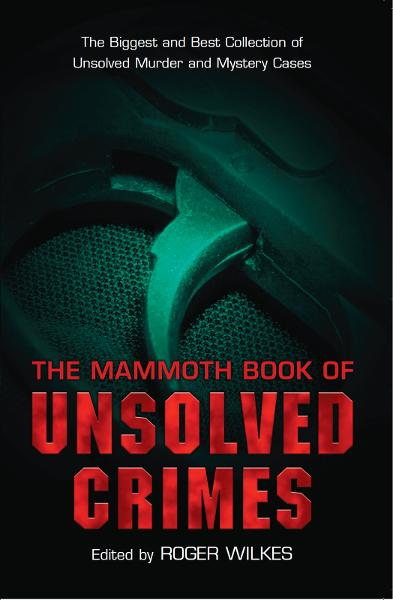The Mammoth Book of Unsolved Crimes By: Roger Wilkes