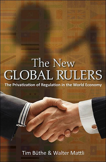 The New Global Rulers By: Tim Büthe,Walter Mattli