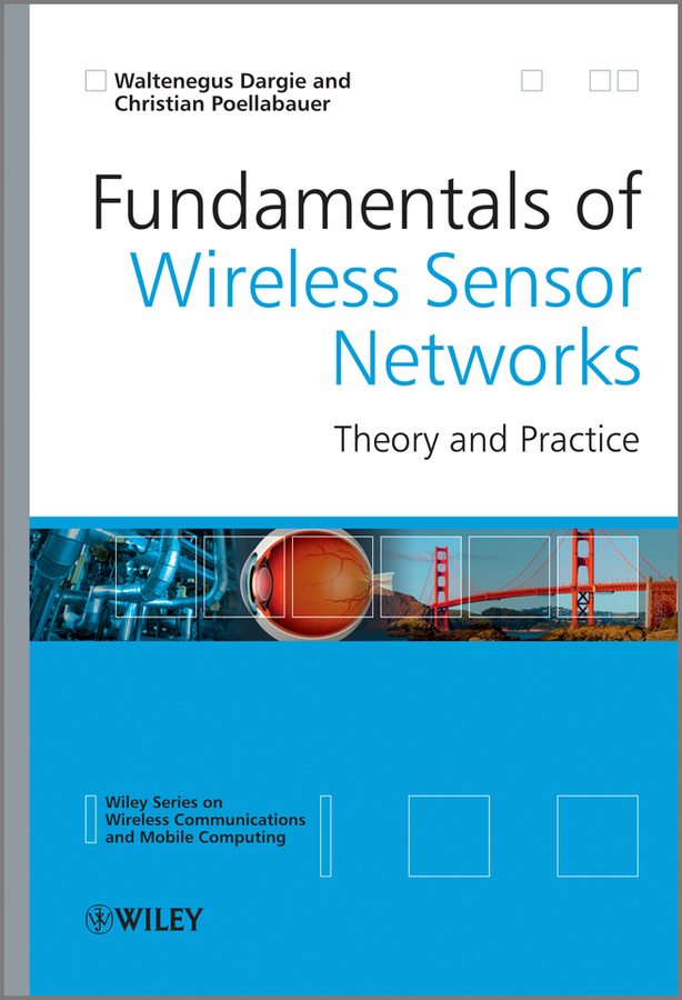 Fundamentals of Wireless Sensor Networks By: Christian Poellabauer,Waltenegus Dargie