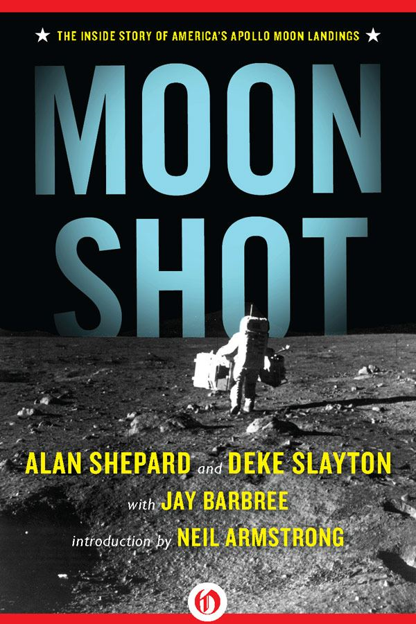 Moon Shot: The Inside Story of America's Apollo Moon Landings By: Alan Shepard,Deke Slayton,Howard Benedict,Jay Barbree