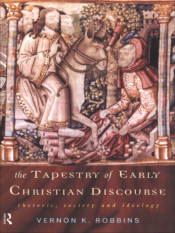 The Tapestry of Early Christian Discourse Rhetoric,  Society and Ideology