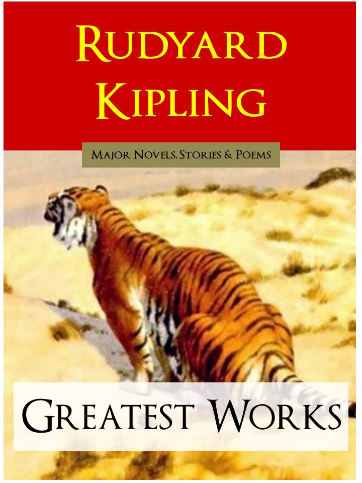 RUDYARD KIPLING | The Greatest Works By: Rudyard Kipling,Rudyard Kipling Greatest Works,The Complete Works Collection