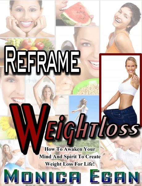 Reframe Weight Loss: How To Awaken Your Mind And Spirit To Create Weight Loss For Life