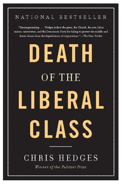 Death of the Liberal Class By: Chris Hedges