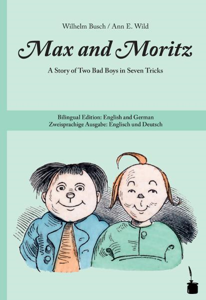 Max and Moritz: A Story of Two Bad Boys in Seven Tricks. Bilingual Edition: English and German / Zweisprachige Ausgabe: Englisch und Deutsch