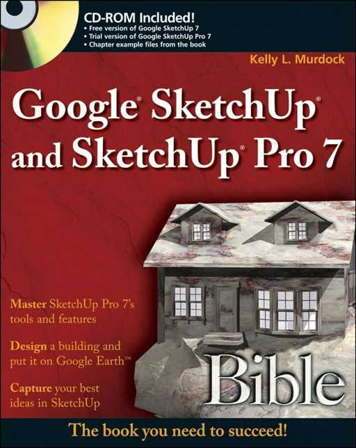 Google SketchUp and SketchUp Pro 7 Bible By: Kelly L. Murdock