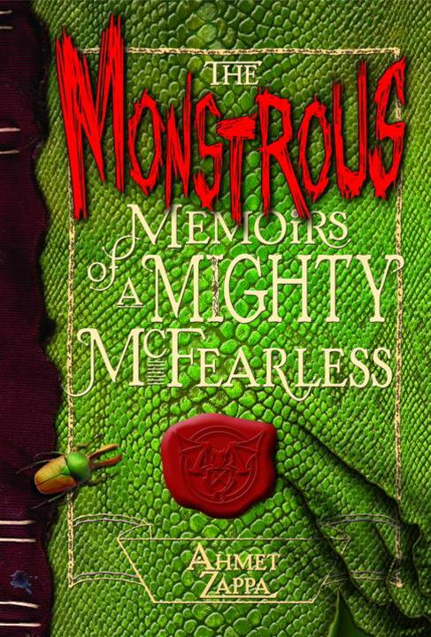 The Monstrous Memoirs of a Mighty McFearless By: Ahmet Zappa