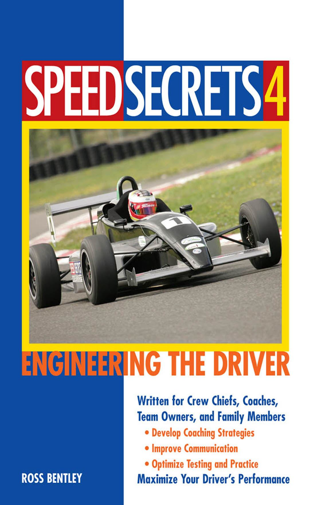 Speed Secrets 4: Engineering the Driver By: Ross Bentley