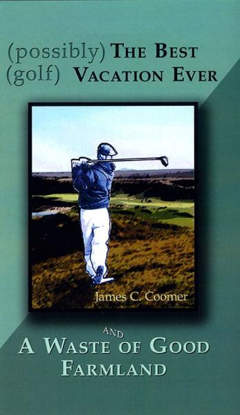 (possibly) The Best (golf) Vacation Ever By: James C. Coomer