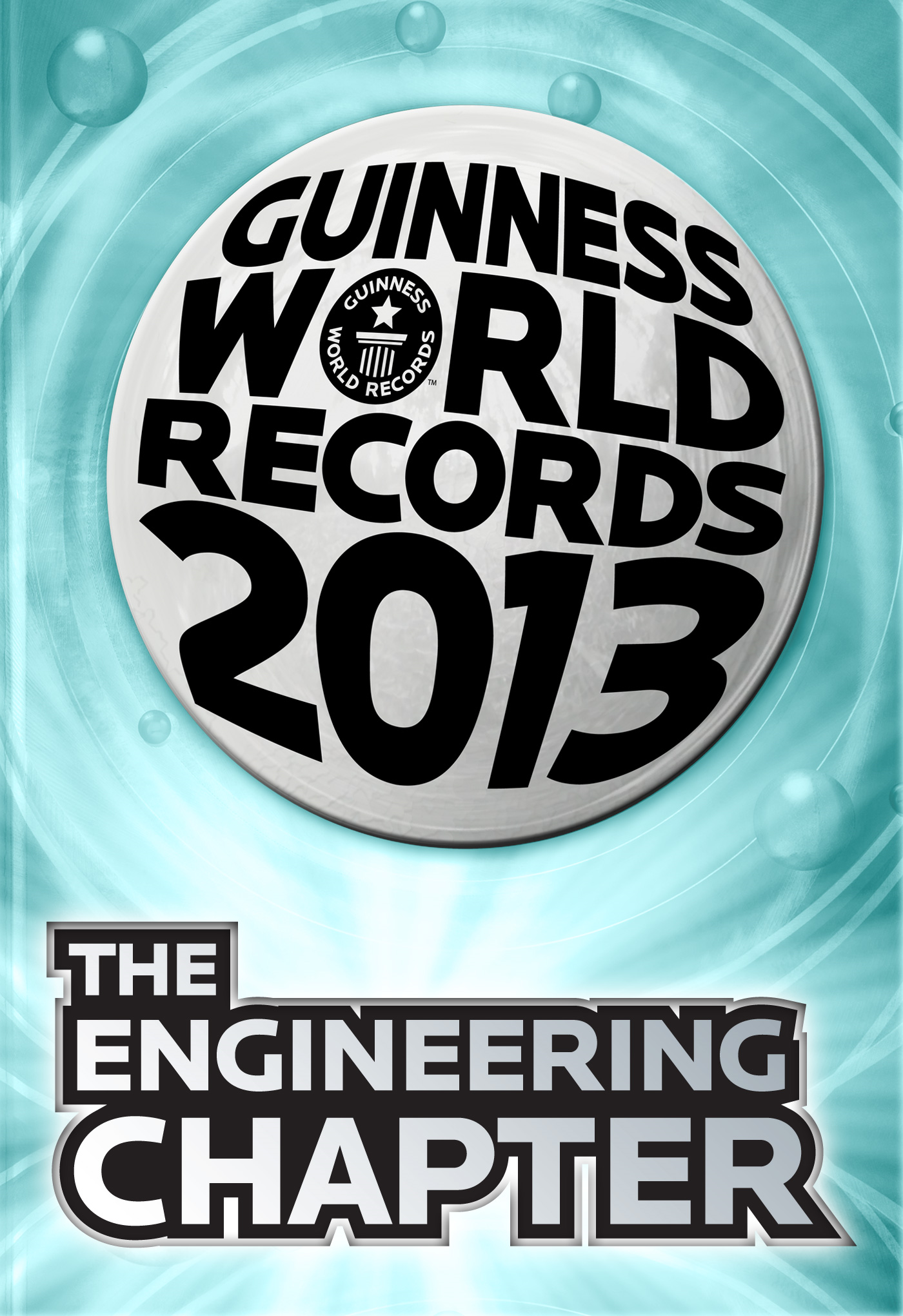 Guinness World Records 2013 - The Engineering Chapter
