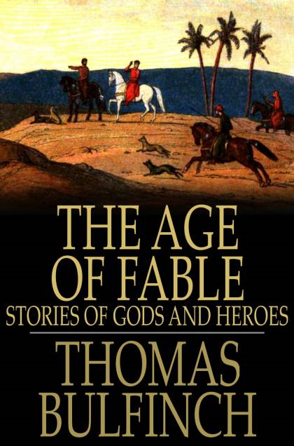 The Age of Fable Stories of Gods and Heroes