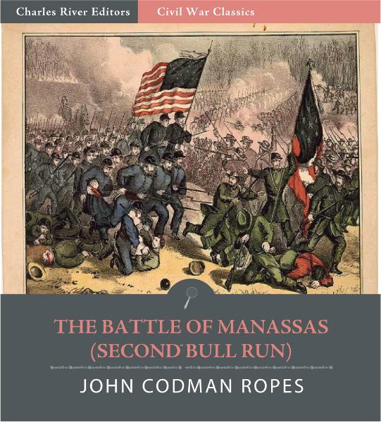 "The Battle of Manassas (2nd Bull Run): Account of the Battle from ""The Army Under Pope"" By: John Codman Ropes"
