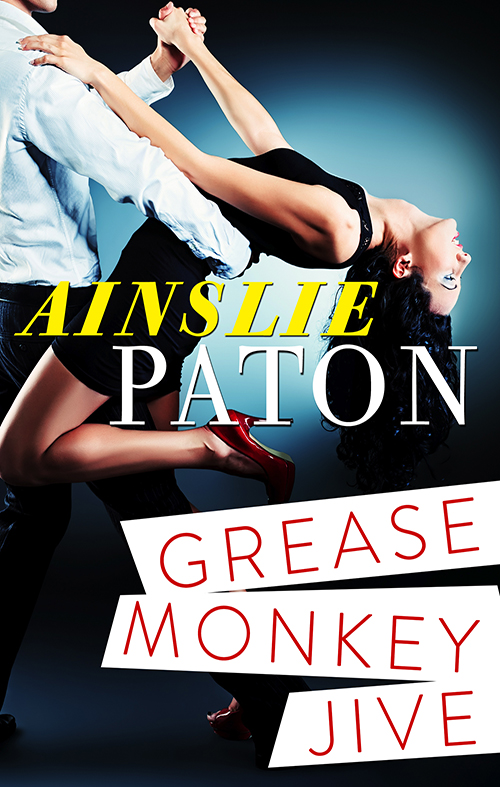 GREASE MONKEY JIVE By: AINSLIE PATON