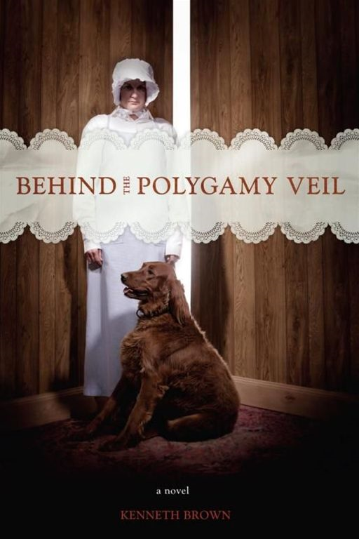 BEHIND THE POLYGAMY VEIL By: KENNETH BROWN