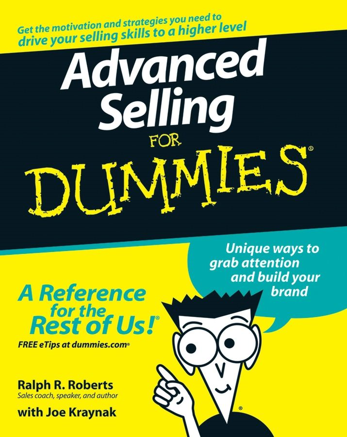 Advanced Selling For Dummies By: Ralph R. Roberts