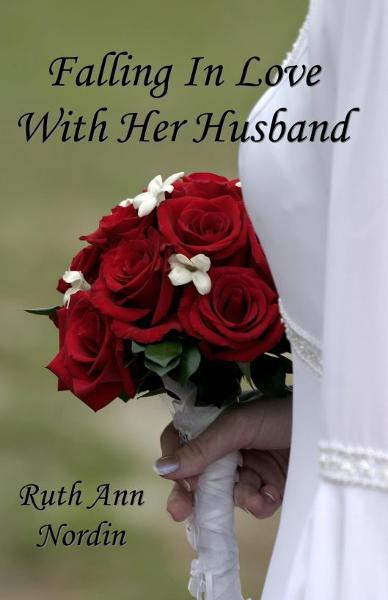 Falling In Love With Her Husband By: Ruth Ann Nordin