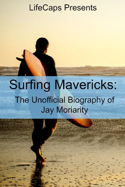 download Surfing Mavericks: The Unofficial Biography of Jay Moriarity book