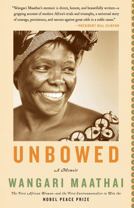 Unbowed By: Wangari Maathai