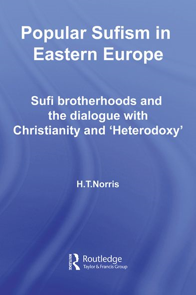 Popular Sufism in Eastern Europe By: H T Norris