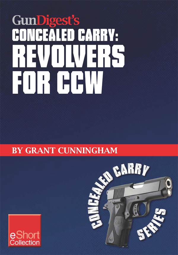 Gun Digest's Revolvers for CCW Concealed Carry Collection eShort: A look at concealed carry revolvers vs. semi-autos. Great concealed carry revolver c
