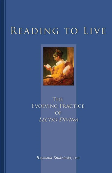 Reading To Live: The Evolving Practice Of Lectio Divina By: Raymond  Studzinski
