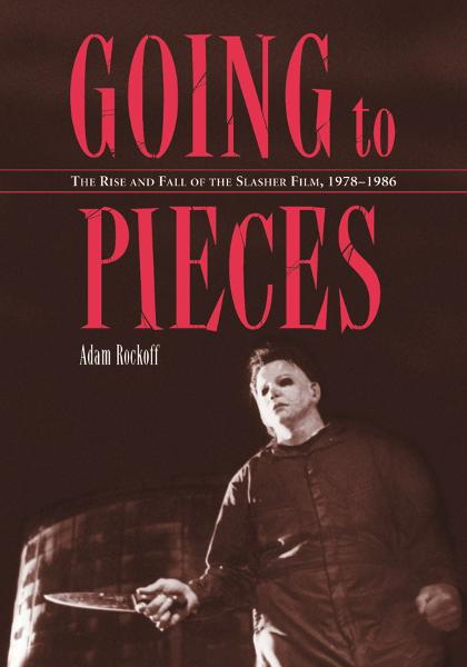 Going to Pieces: The Rise and Fall of the Slasher Film, 1978-1986 By: Adam Rockoff