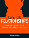 Let's Talk Relationships: Activities For Exploring Love, Sex, Friendship And Family With Young People: