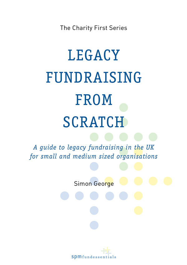 Legacy Fundraising from Scratch By: Simon George