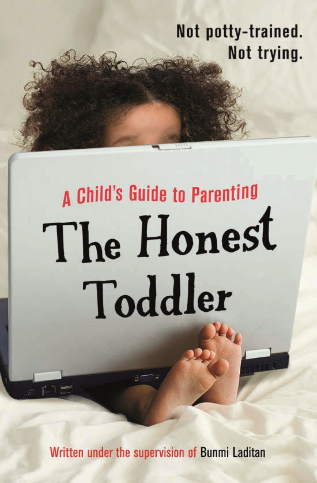 The Honest Toddler A Child?s Guide to Parenting