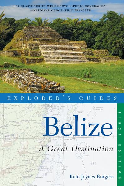 Explorer's Guide Belize: A Great Destination (Explorer's Great Destinations) By: Kate Joynes-Burgess