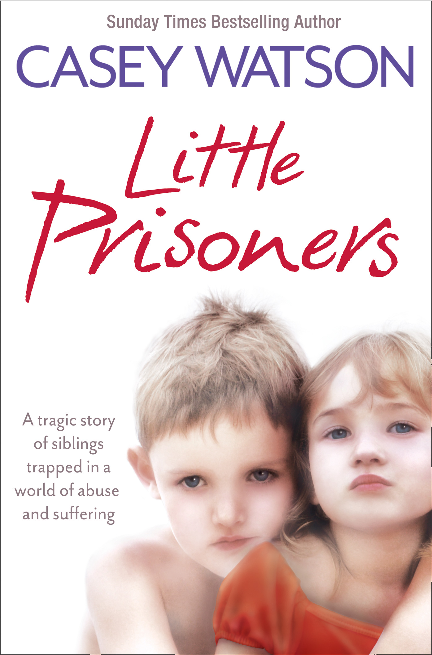 Little Prisoners: A tragic story of siblings trapped in a world of abuse and suffering By: Casey Watson