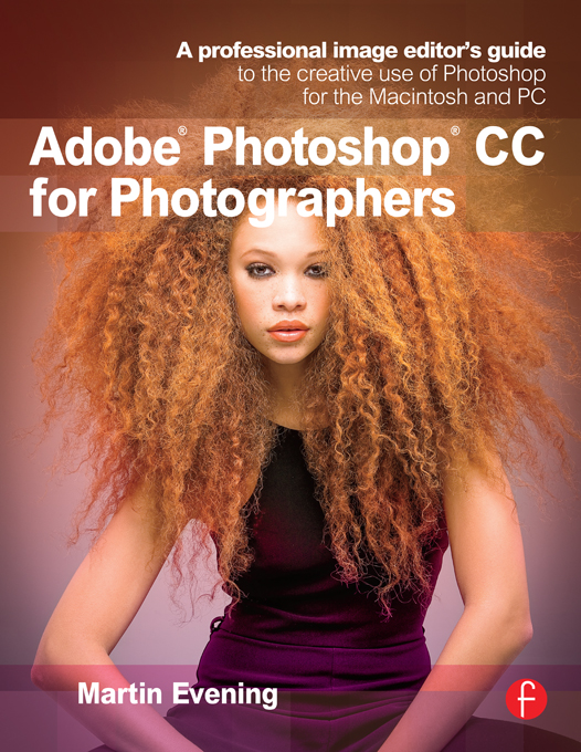 Adobe Photoshop CC for Photographers A professional image editor's guide to the creative use of Photoshop for the Macintosh and PC
