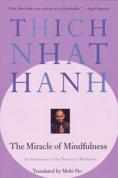The Miracle of Mindfulness By: Thich Nhat Hanh