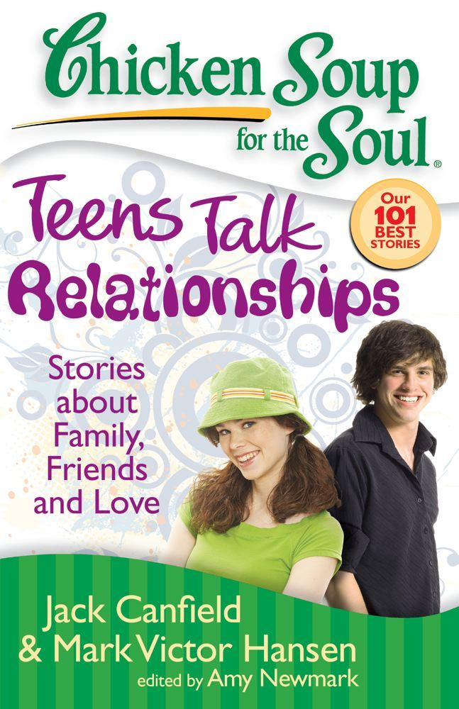 Chicken Soup for the Soul: Teens Talk Relationships By: Amy Newmark,Jack Canfield,Mark Victor Hansen