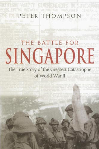 The Battle for Singapore By: Peter Thompson