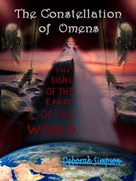 The Constellation of Omens: The Signs of the End of the World By: Deborah Simpson