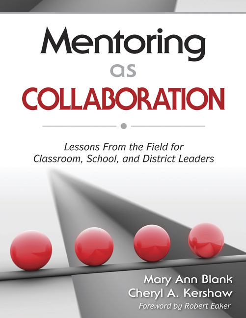 Mentoring as Collaboration Lessons From the Field for Classroom, School, and District Leaders