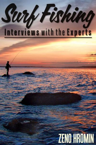 Surf Fishing, Interview with the Experts By: Zeno Hromin