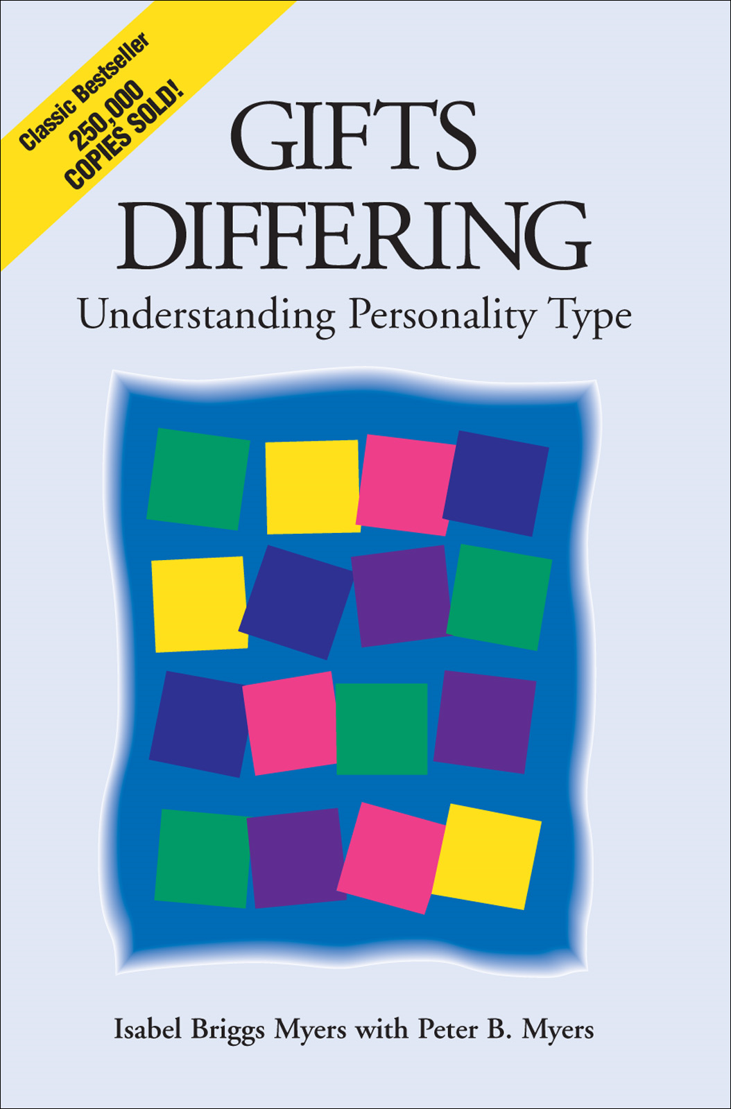 Gifts Differing: Understanding Personality Type By: Isabel Briggs Myers with Peter B. Myers