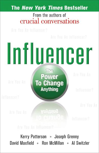 Influencer: The Power to Change Anything By: Al Switzler,David Maxfield,Joseph Grenny,Kerry Patterson,Ron McMillan