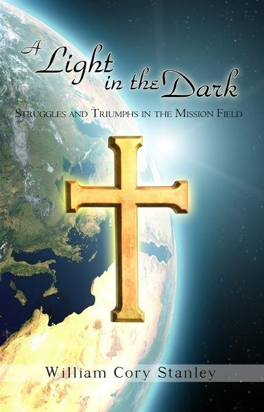 A Light in the Dark--Struggles and Triumphs in the Mission Field