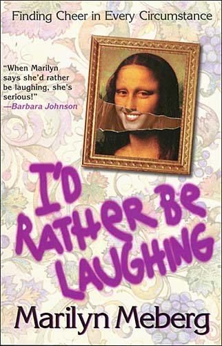 I'd Rather Be Laughing By: Marilyn Meberg